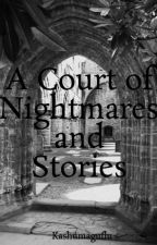 A Court of Nightmares and Stories by Kashumaguflu