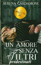 Un Amore Senza Filtri - Predestinati {Sequel} by SerenaCardamone