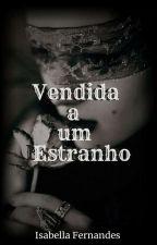 Vendida A Um Estranho (Revisão) by Whicka