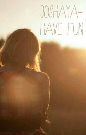 Joshaya- Have Fun