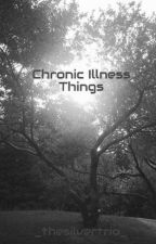 Chronic Illness Things by _thesilvertrio_