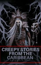 Creepy Stories From The Caribbean Island's!  by MrsSkylerTailia