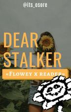 Dear stalker || FloweyxReader || One-shot by Osore-chan
