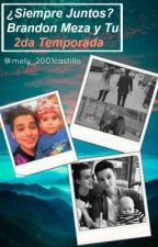 ¿Siempre Juntos? Brandon Meza & Tu 2a Temporada (Del odio a el amor)  by mely_2001castillo