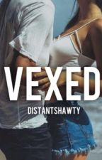VEXED by distantshawty