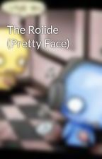 The Roiide (Pretty Face) by KaiBrunoWoods