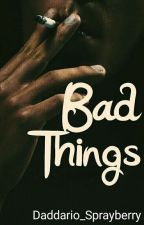 Bad Things [BT☣✡] by Daddario_Sprayberry