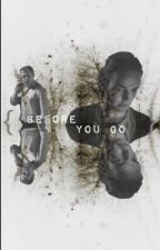 Before You Go by WhenTheSkyeQuakes
