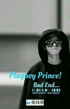 ✔Playboy Prince Bad End!!...👑//Baekhyun by bunny_lina