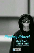 ✔Playboy Prince Bad End!!...👑//Baekhyun by Hopeiness