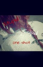 Stupid Cupid One Shot by Laylow245