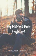 My Wildest Fuck-Boyfriend (On hold maybe) by novelbooksandtea