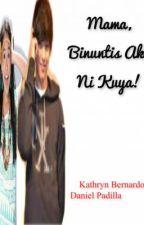 Mama, Binuntis ako ni Kuya! [Kathniel SPG] by Exoxotic