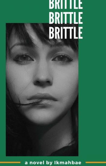 BRITTLE [End]
