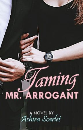 Taming Mr. Arrogant (#Wattys2017) by AshiraScarlet716