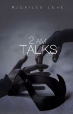 2AM Talks| ✓ [Wattys2016] by Chatachino
