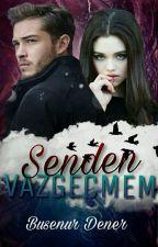 SENDEN  VAZGEÇMEM ( Düzenleniyor ) by BusenurDener