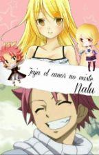 Jaja El Amor No Existe *NALU* by lucy_heartfilia1445