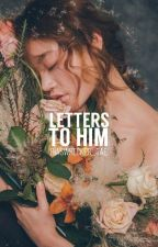 Letters to Him || COMPLETED by alyprudencio