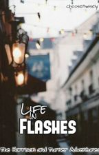 Life In Flashes by chooseitwisely