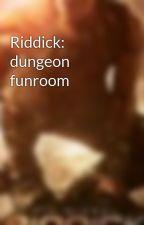 Riddick: dungeon funroom by DJdragonstar