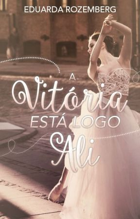 A Vitória Está Logo Ali by EduardaRozemberg