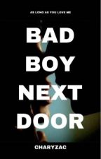 Bad Boy Next Door (Completed)  by charyzac