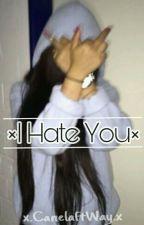 I Hate You | Erick González by xieroftwayx