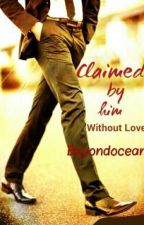 Claimed By Him Without Love (#Wattys2016) by beyondocean