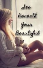 See Beneath Your Beautiful by NaiveInnocence