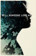 """Will Someone """"love"""" me? by Rxeema"""