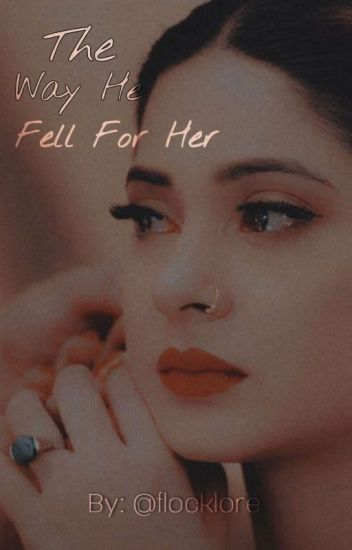 The way He fell for Her (A Arranged Marriage Tale) √ #Wattys2017