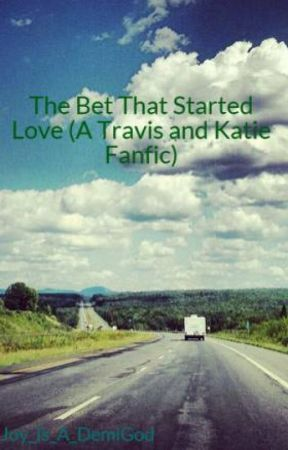 The Bet That Started Love (A Travis and Katie Fanfic) by Joy_Is_A_DemiGod