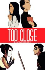 Too Close by doublexcross