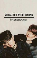 No Matter Where , Hyung! by mnyoongie