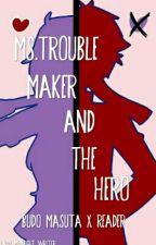 Ms.Troublemaker and the Hero (Budo Masuta X Reader) by Lady_midnight_writer