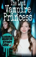 The Last Vampire Princess #Wattys2016 by BlackSiBatman