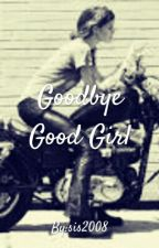 Goodbye Good Girl by sis2008