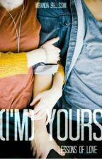 (I'm) Yours:Lessons of Love  by MirandaBellissini
