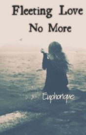 Fleeting Love No More by eMptyDumpty