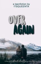 Over Again by itsqueenta