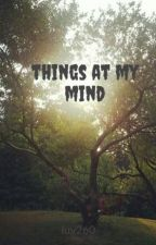 things at my mind by luv260