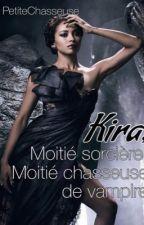 Kira , moitié sorcière moitié chasseuse de vampire TOME 1 by PetiteChaseuse