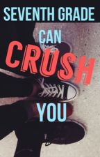 Seventh Grade Can Crush You by StalksYouGently
