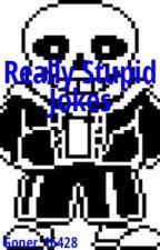 Really Stupid Jokes by Goner_16428