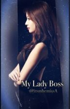 My Lady Boss (GxG)<completed> by itsMe_MissA87