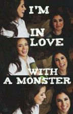 I'm in Love With a Monster (Camren) by Cheeriohww