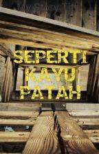 SEPERTI KAYU YANG PATAH by dwisusetio