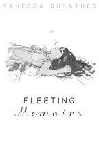 Fleeting Memoirs  by yourdispleasedqueen