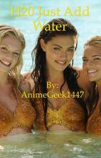 H2O Just Add Water (A Fan Fic) by AnimeGeek1447